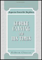 George Canning & his Times